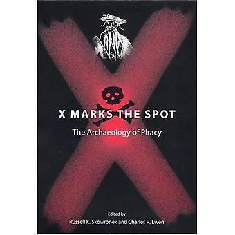 X markerar platsen: arkeologin av piratkopiering (nya perspektiv på Sjöhistoriska & Nautical Archaeology): arkeologin av piratkopiering (nya perspektiv på Sjöhistoriska & Nautical Archaeology)