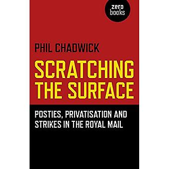 Scratching the Surface : Posties, Privatisation and Strikes in the Royal Mail