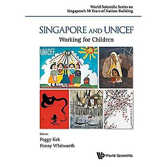 Singapore and UNICEF: Working for Children (World� Scientific Series on Singapore's 50 Years of Nation-Building)