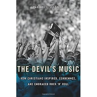 The Devil's Music - How Christians Inspired - Condemned - and Embraced