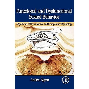 Functional and Dysfunctional Sexual Behavior A Synthesis of Neuroscience and Comparative Psychology by Agmo & Anders