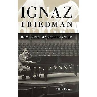 Ignaz Friedman romantische Meister Pianist von Evans & Allan