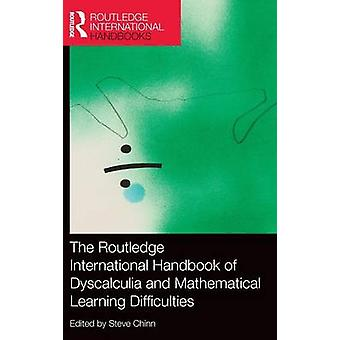The Routledge International Handbook of Dyscalculia and Mathematical Learning Difficulties by Edited by Steve Chinn