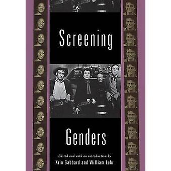 Screening Genders by Edited by Krin Gabbard & Edited by William G Luhr