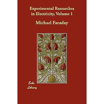 Experimentele onderzoeken in elektriciteit Volume 1 door Faraday & Michael