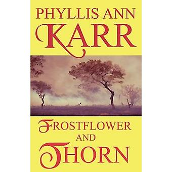 Frostflower and Thorn by Karr & Phyllis Ann