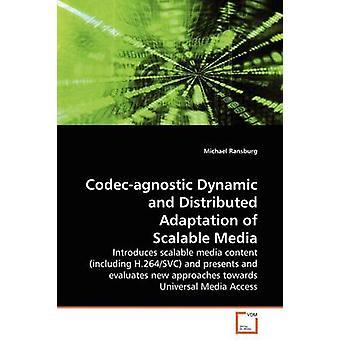 Codecagnostic Dynamik und verteilte Anpassung der skalierbaren Medien durch & Michael Ransburg