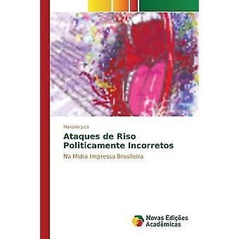 Ataques de Riso Politicamente Incorretos door Juc Marcelo