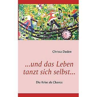 ... und das Leben tanzt sich selbst... da parte di Duden & Christa