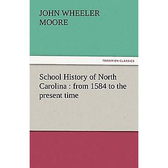 School History of North Carolina From 1584 to the Present Time by Moore & John W.