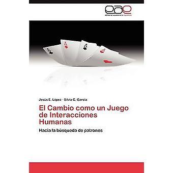 El Cambio Como Un Juego de Interacciones Humanas door s. Pez & Jess E.