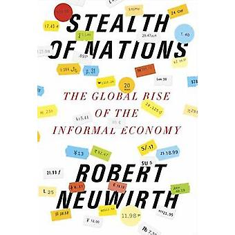 Stealth of Nations - The Global Rise of the Informal Economy by Robert
