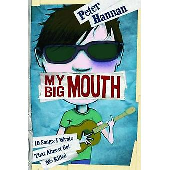My Big Mouth - 10 Songs I Wrote That Almost Got Me Killed by Peter Han