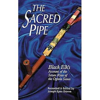 The Sacred Pipe - Black Elk's Account of the Seven Rites of the Oglala