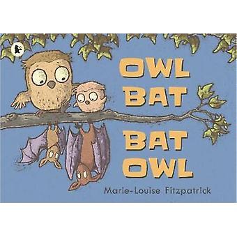Owl Bat Bat Owl by Owl Bat Bat Owl - 9781406373448 Book