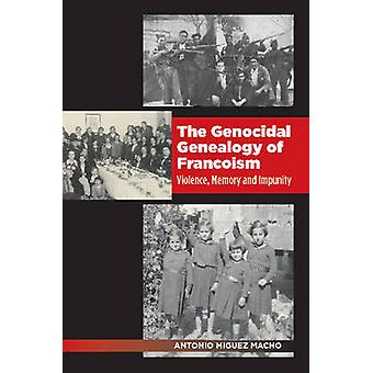 Genocidal Genealogy of Francoism - Violence - Memory & Impunity by Ant