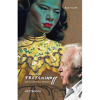 Incredible Tretchikoff - Life of an Artist and Adventurer by Boris Gor