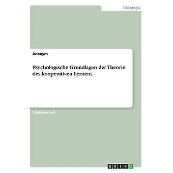 Psychologische Grundlagen Der Theorie Des Kooperativen Lernens by Ano