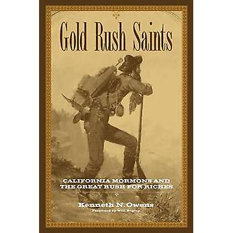 Gold Rush Saints - California Mormons and the Great Rush for Riches by