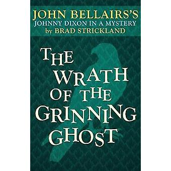 The Wrath of the Grinning Ghost by John Bellairs - 9781497637801 Book