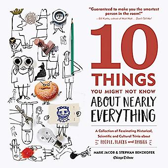10 Things You Might Not Know About Nearly Everything: A Collection of� Fascinating Historical, Scientific and Cultural Trivia about People, Places� and Things