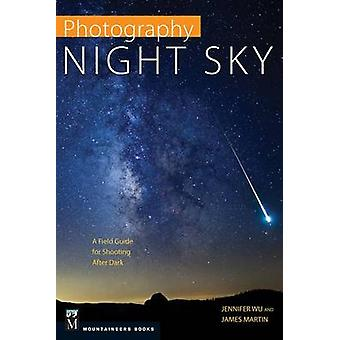 Photography - Night Sky - A Field Guide for Shooting After Dark by Jenn