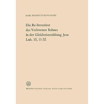 Die ReInvestitur Des Verlorenen Sohnes in Der Gleichniserzahlung Jesu Luk. 15 1132 by Rengstorf & Karl Heinrich