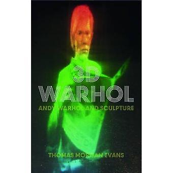 3D Warhol  Andy Warhol and Sculpture by Thomas Morgan Evans