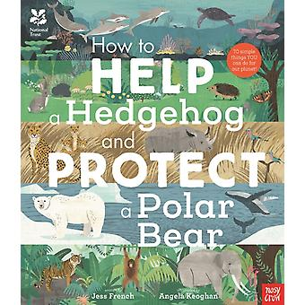 National Trust How to Help a Hedgehog and Protect a Polar B by Jess French