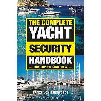 The Complete Yacht Security Handbook  For skippers and crew by Fritze Von Berswordt