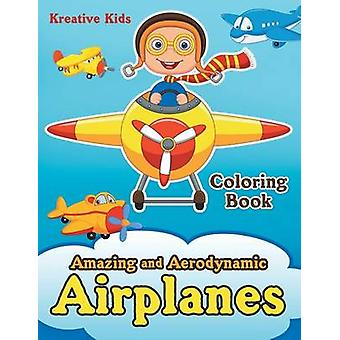 Amazing and Aerodynamic Airplanes Coloring Book by Kreative Kids
