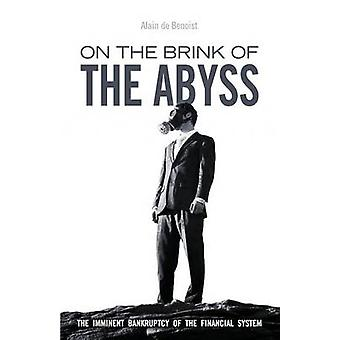 On the Brink of the Abyss The Imminent Bankruptcy of the Financial System by de Benoist & Alain