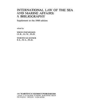 Intl Law Of Sea  Marine Affairs A BibliographySupp To 80 Ed by Papadakis & Nikos