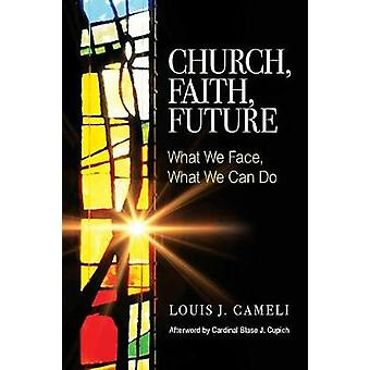 Church Faith Future What We Face What We Can Do by Cameli & Louis J