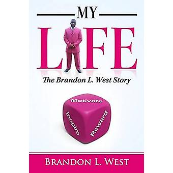 My Life The Brandon L. West Story by West & Brandon L.