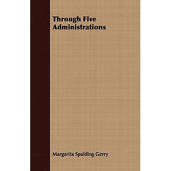 Through Five Administrations by Gerry & Margarita Spalding