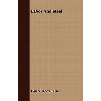 Labor And Steel by Davis & Horace Bancroft
