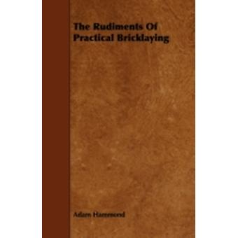 The Rudiments of Practical Bricklaying by Hammond & Adam