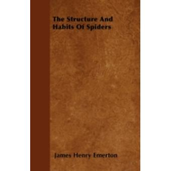 The Structure And Habits Of Spiders by Emerton & James Henry