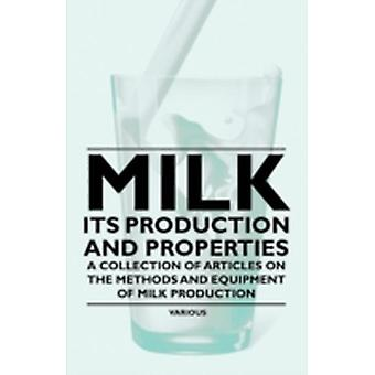 Milk  Its Production and Properties  A Collection of Articles on the Methods and Equipment of Milk Production by Various
