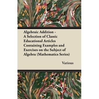 Algebraic Addition  A Selection of Classic Educational Articles Containing Examples and Exercises on the Subject of Algebra Mathematics Series by Various