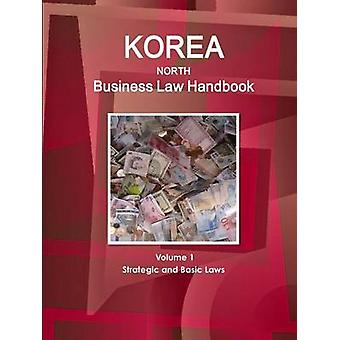 Korea North Business Law Handbook Volume 1 Strategic and Basic Laws by IBP & Inc.