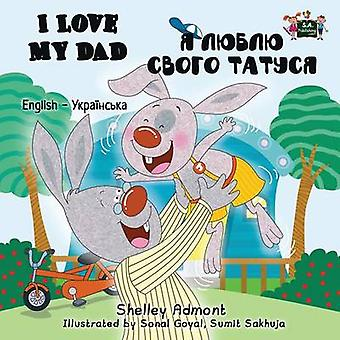 I Love My Dad English Ukrainian Bilingual Edition by Admont & Shelley