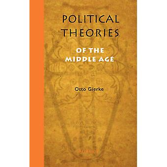 Political Theories of the Middle Age by Gierke & Otto Friedrich Von