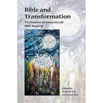 Bible and Transformation The Promise of Intercultural Bible Reading by de WIt & Hans