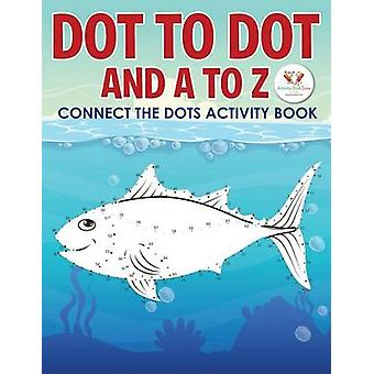 Dot to Dot and A to Z  Connect the Dots Activity Book by Activity Book Zone for Kids