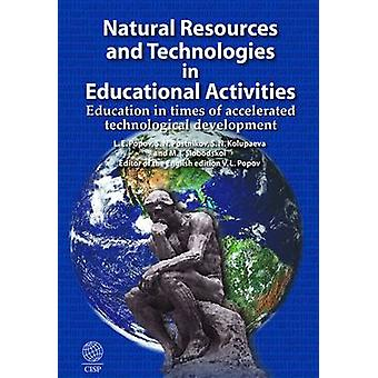 Natural Resources and Technologies in Education Activities Education in Times of Accelerated Technological Development by Popov & Valentin L.
