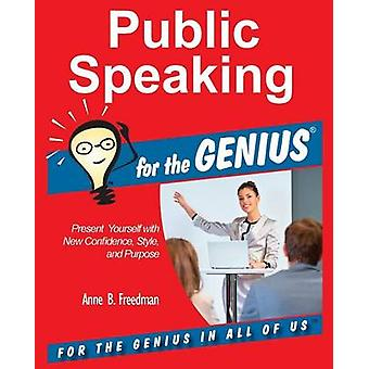 Public Speaking for the GENIUS by Freedman & Anne B.