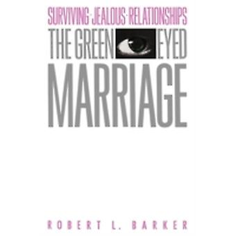 The GreenEyed Marriage Surviving Jealous Relationships by Barker & Robert L.