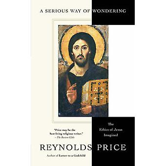 A Serious Way of Wondering The Ethics of Jesus Imagined by Price & Reynolds